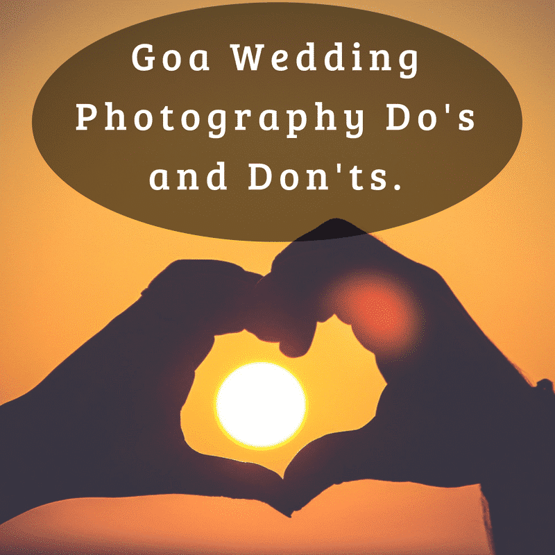 Goa Wedding Photography Do's and Don'ts.