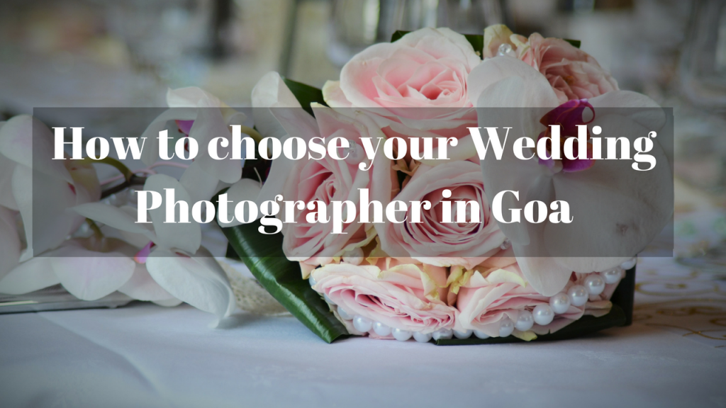 How to choose your Wedding Photographer in Goa